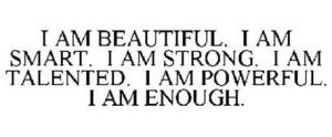 i-am-beautiful-i-am-smart-i-am-strong-i-am-talented-i-am-powerful-i-am-enough-78765439